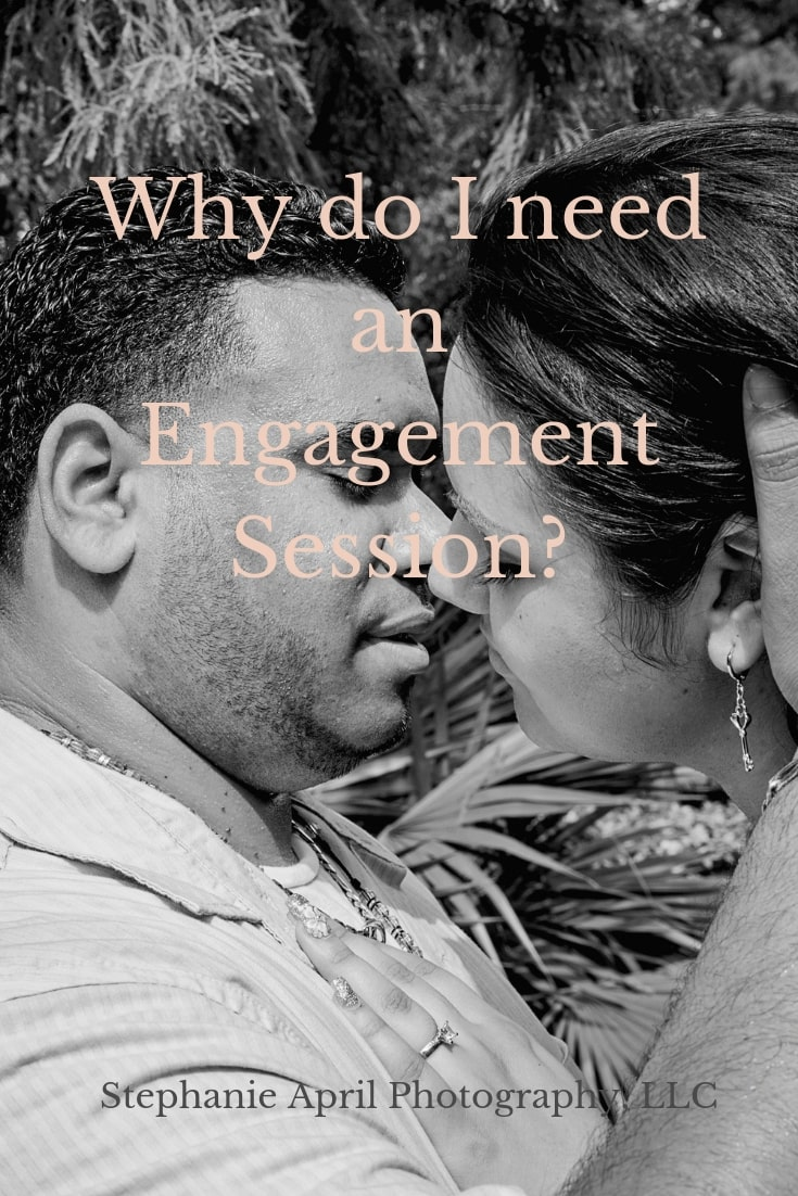 Why do I need an Engagement Session?